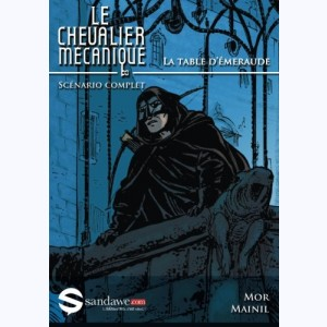 Le Chevalier Mécanique : Tome 1, La table d'Emeraude: Scenario complet