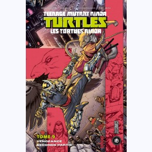 Teenage Mutant Ninja Turtles - Les Tortues Ninja : Tome 9, Vengeance - Seconde partie