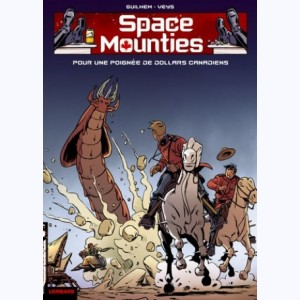 Space Mounties : Tome 3, Pour une poignée de dollards canadiens