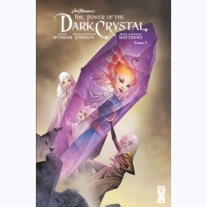 The Power of the Dark Crystal : Tome 3