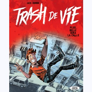 Trash de vie, Plus belle sera la chute
