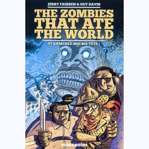 The Zombies that ate the world : Tome 1, Ramenez-moi ma tête !