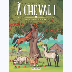 À cheval ! : Tome 1, Hip hippique, hourra !