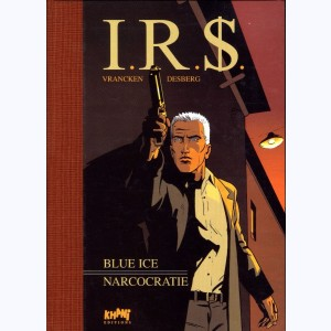 I.R.$. : Tome (3 & 4), Blue Ice - Narcocratie