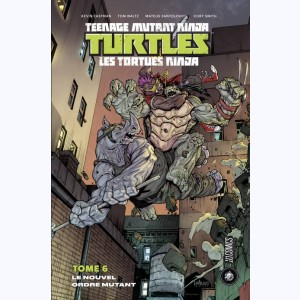 Teenage Mutant Ninja Turtles - Les Tortues Ninja : Tome 6, Le Nouvel Ordre mutant