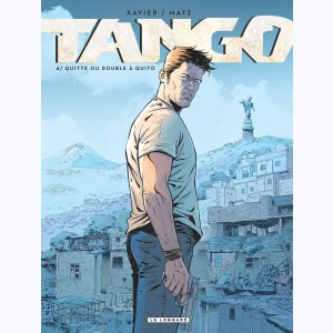 Tango (Xavier) : Tome 4, Quitte ou double à Quito